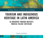 Læs mere om: Tourism and Indigenous Heritage in Latin America: As Observed through Mexico's Magical Village Cuetzalan